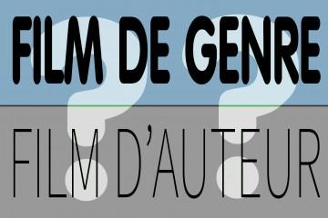 Film de genre, film d'auteur ? La distinction irrite le cinéphile !