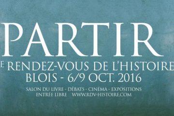 19ème RDV de l'histoire à Blois : PARTIR  du 6 au 9 octobre 2016