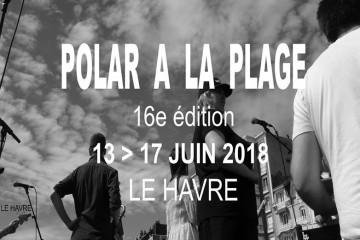 Un plateau d'enfer pour Polar à la Plage 2018…