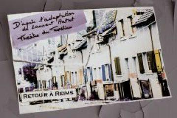 Retour à Reims  Nouvelle création du Théâtre du Tux Hinor