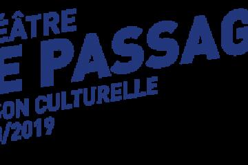 Présentation de la saison 2018/2019 du Théâtre Le Passage