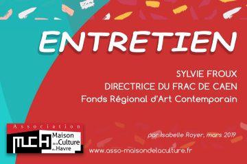 ENTRETIEN – Sylvie Froux – Frac de Caen