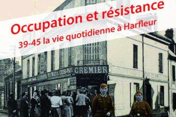 Occupation et Résistance – 39-45 La vie quotidienne à Harfleur