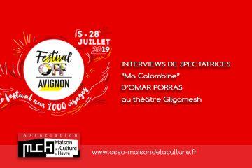 AVIGNON 2019 – Festival OFF – Interview des spectatrices après Ma Colombine d'Omar Porras