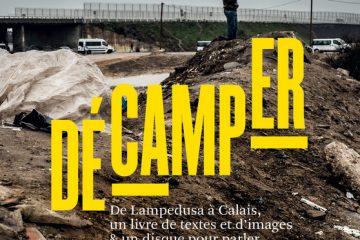 Décamper, De Lampedusa à Calais, un livre de textes et d'images & un disque pour parler d'une terre sans accueil