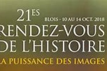 LES RENDEZ- VOUS DE L'HISTOIRE 21ème édition Blois 10-14 octobre